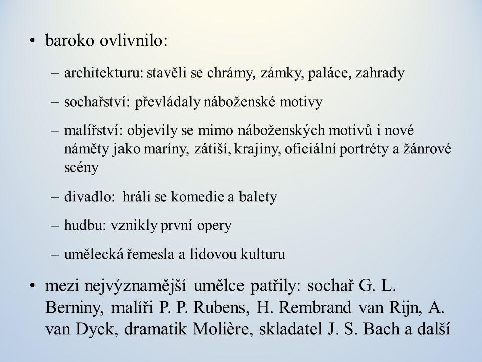 baroko ovlivnilo: –architekturu: stavěli se chrámy, zámky, paláce, zahrady –sochařství: převládaly náboženské motivy –malířství: objevily se mimo nábo