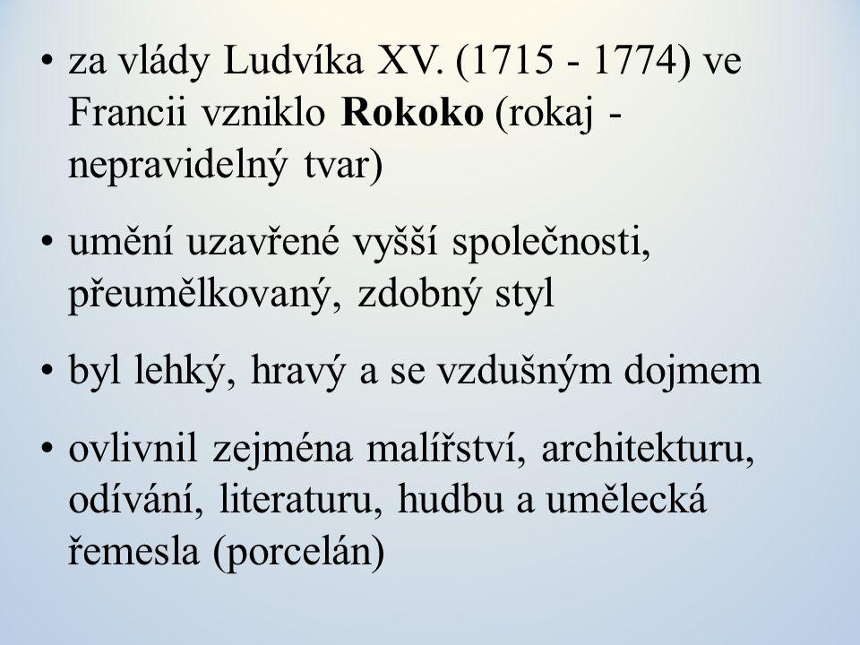 za vlády Ludvíka XV. (1715 - 1774) ve Francii vzniklo Rokoko (rokaj - nepravidelný tvar) umění uzavřené vyšší společnosti, přeumělkovaný, zdobný styl
