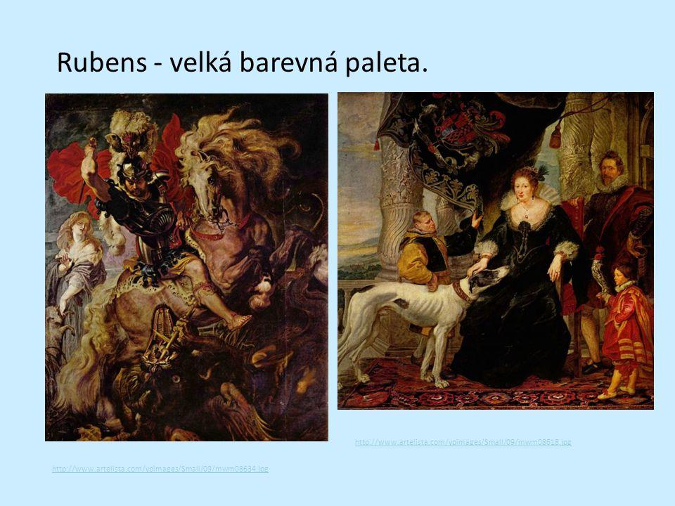 Rubens - velká barevná paleta. http://www.artelista.com/ypimages/Small/09/mwm08634.jpg http://www.artelista.com/ypimages/Small/09/mwm08618.jpg