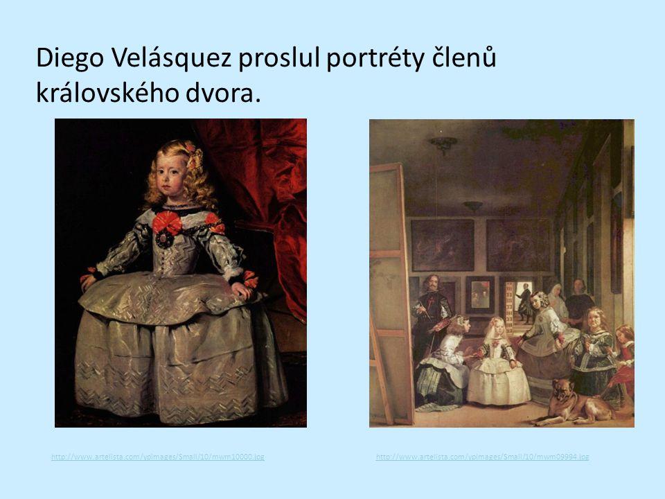 Diego Velásquez proslul portréty členů královského dvora. http://www.artelista.com/ypimages/Small/10/mwm10000.jpghttp://www.artelista.com/ypimages/Sma