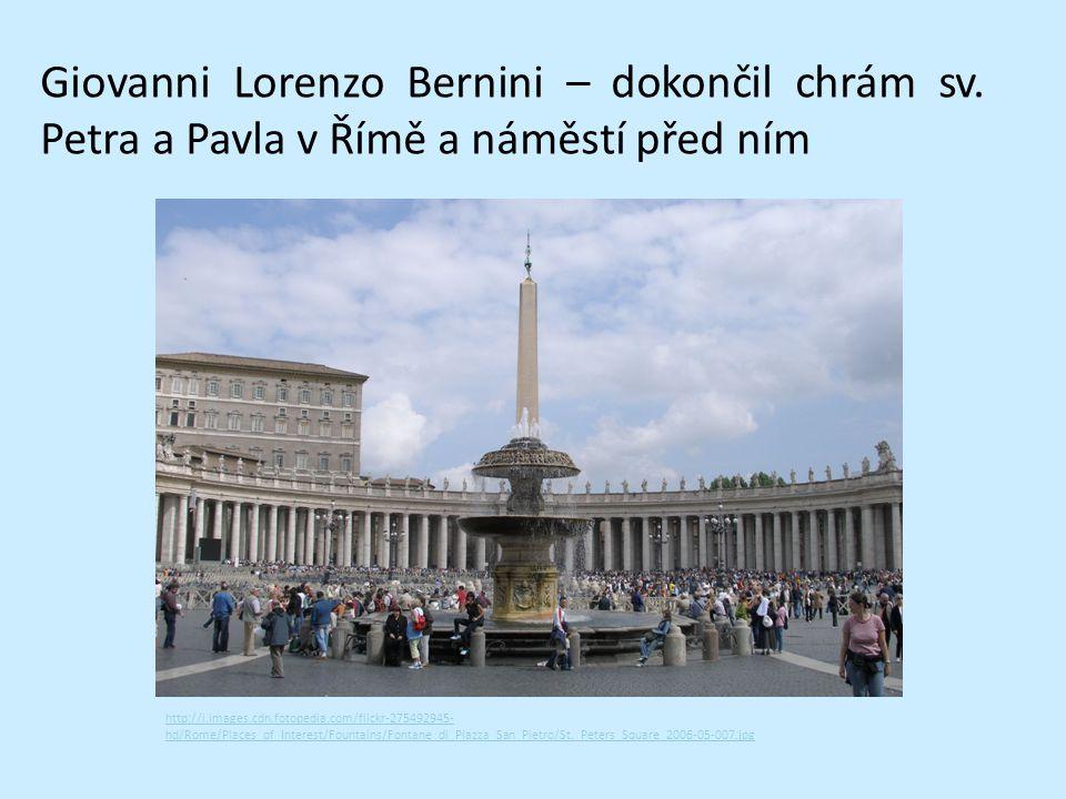 Giovanni Lorenzo Bernini – dokončil chrám sv. Petra a Pavla v Římě a náměstí před ním http://i.images.cdn.fotopedia.com/flickr-275492945- hd/Rome/Plac