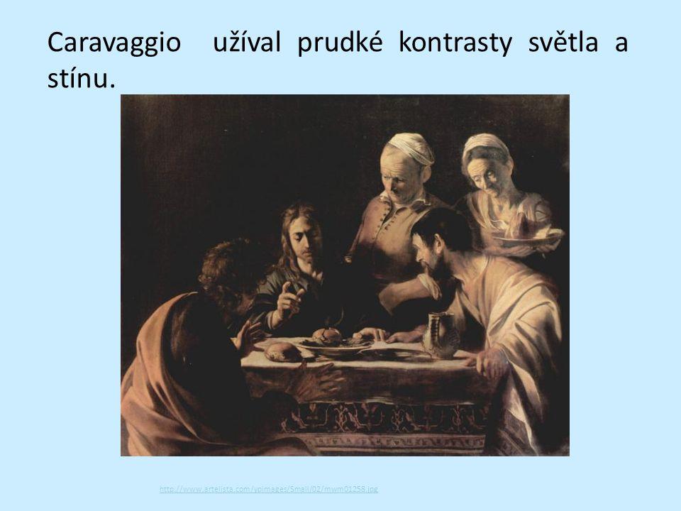 Caravaggio užíval prudké kontrasty světla a stínu. http://www.artelista.com/ypimages/Small/02/mwm01258.jpg