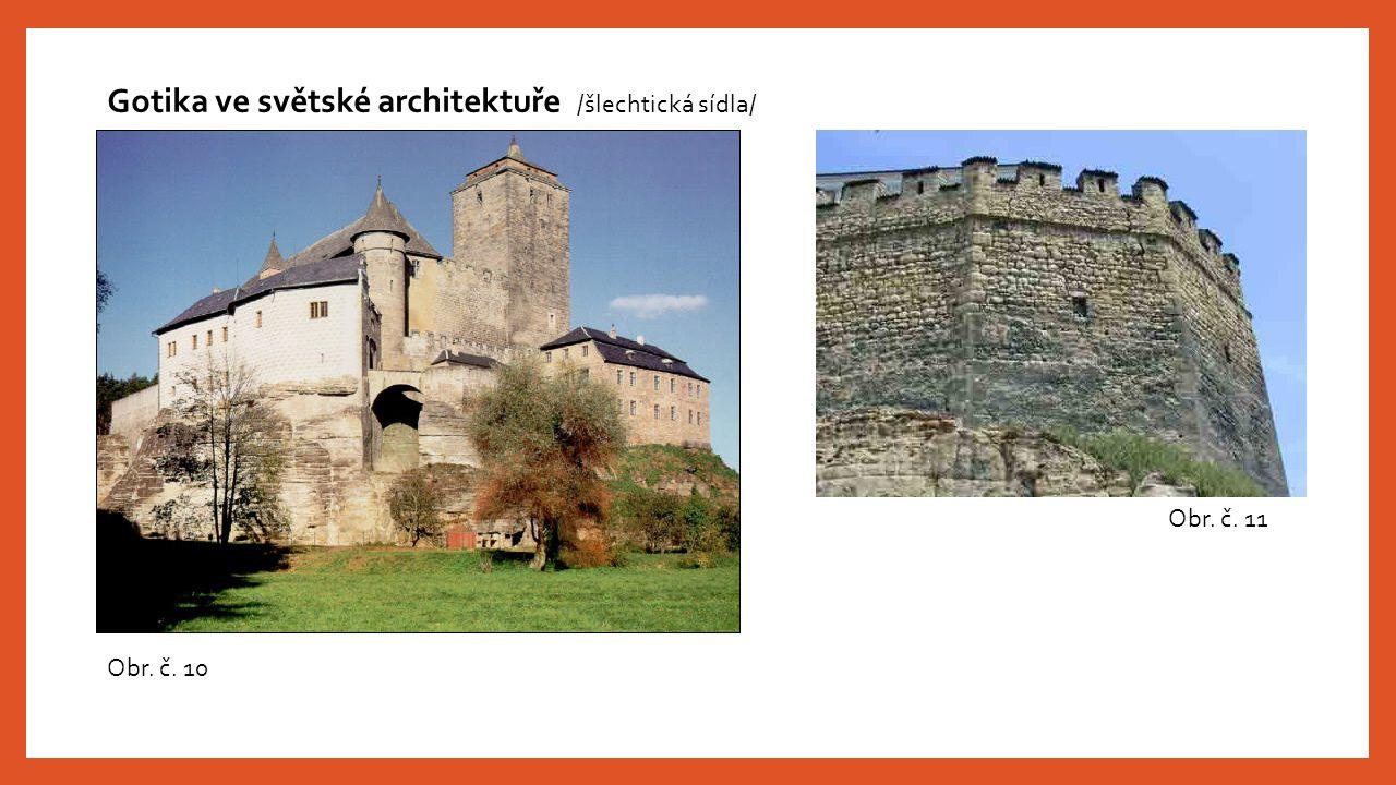 Obr. č. 10 Gotika ve světské architektuře /šlechtická sídla/ Obr. č. 11