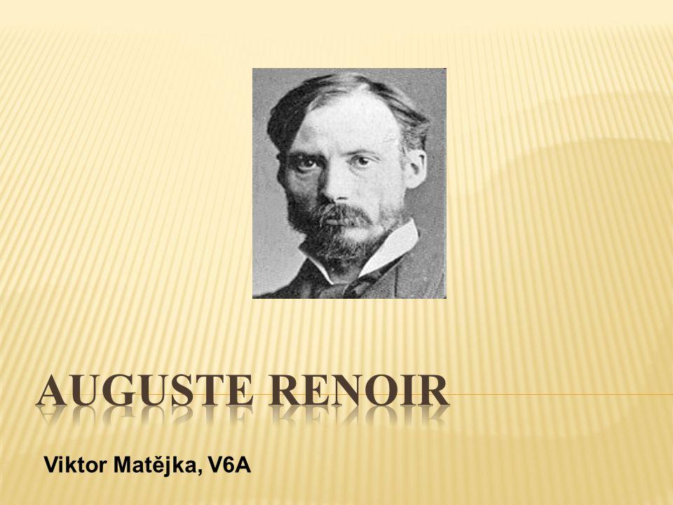  Pierre-Auguste Renoir  francouzský impresionistický malíř  1841 v Limoges  13 let – továrna na malbu porcelánu  později malíř nástěnných dekorací, vějířů a závěsů  1862 École des Beaux Arts v Paříži + navštěvuje Louvre