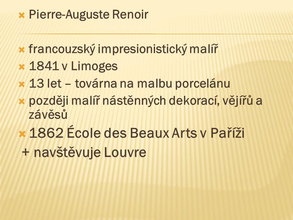  Pierre-Auguste Renoir  francouzský impresionistický malíř  1841 v Limoges  13 let – továrna na malbu porcelánu  později malíř nástěnných dekorac