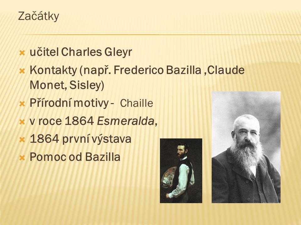 Začátky  učitel Charles Gleyr  Kontakty (např. Frederico Bazilla,Claude Monet, Sisley)  Přírodní motivy - Chaille  v roce 1864 Esmeralda,  1864 p