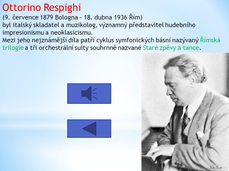 Ottorino Respighi (9.července 1879 Bologna – 18.