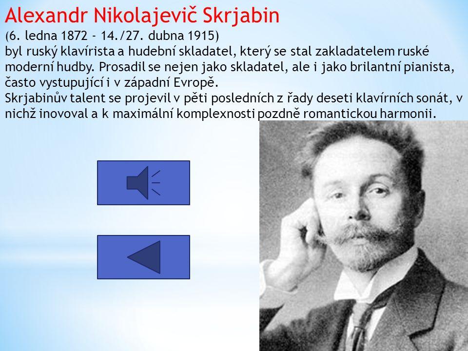 Alexandr Nikolajevič Skrjabin ( 6.ledna 1872 - 14./27.