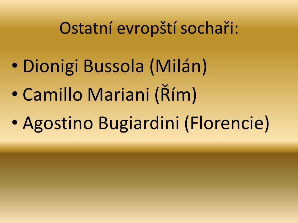 Ostatní evropští sochaři: Dionigi Bussola (Milán) Camillo Mariani (Řím) Agostino Bugiardini (Florencie)
