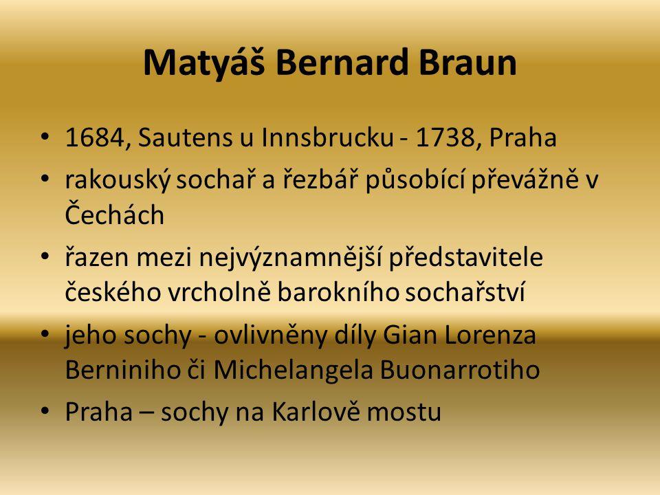 Matyáš Bernard Braun 1684, Sautens u Innsbrucku - 1738, Praha rakouský sochař a řezbář působící převážně v Čechách řazen mezi nejvýznamnější představi