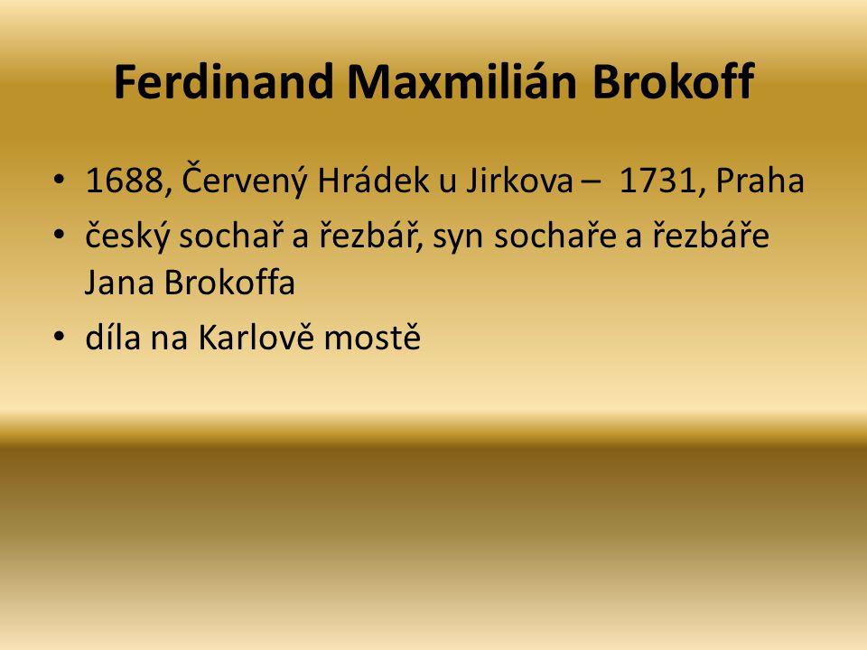 Ferdinand Maxmilián Brokoff 1688, Červený Hrádek u Jirkova – 1731, Praha český sochař a řezbář, syn sochaře a řezbáře Jana Brokoffa díla na Karlově mo