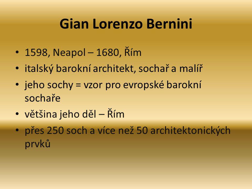 Gian Lorenzo Bernini 1598, Neapol – 1680, Řím italský barokní architekt, sochař a malíř jeho sochy = vzor pro evropské barokní sochaře většina jeho dě