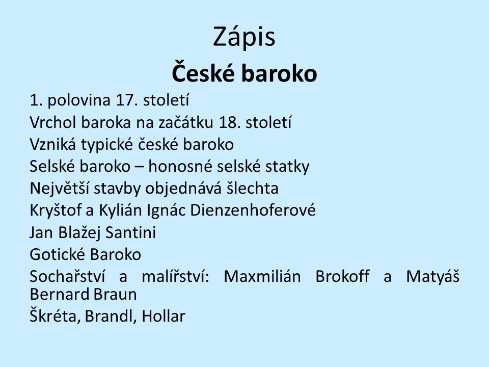 Zápis České baroko 1.polovina 17. století Vrchol baroka na začátku 18.