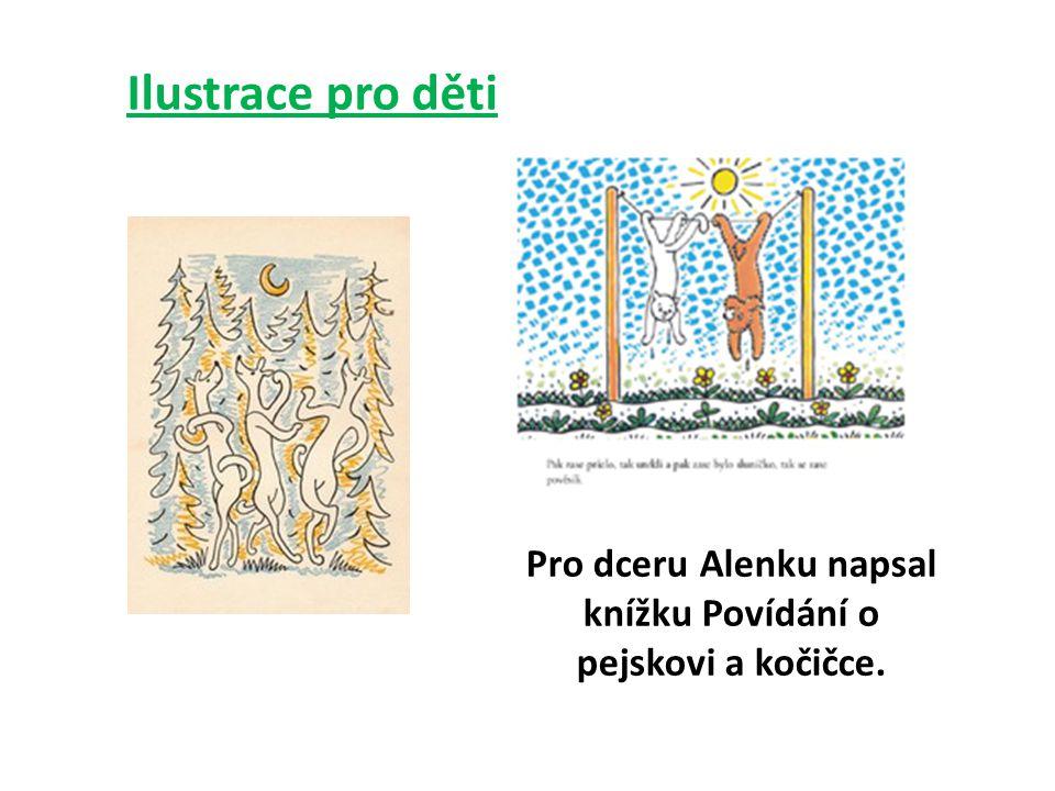 Ilustrace pro děti Pro dceru Alenku napsal knížku Povídání o pejskovi a kočičce.