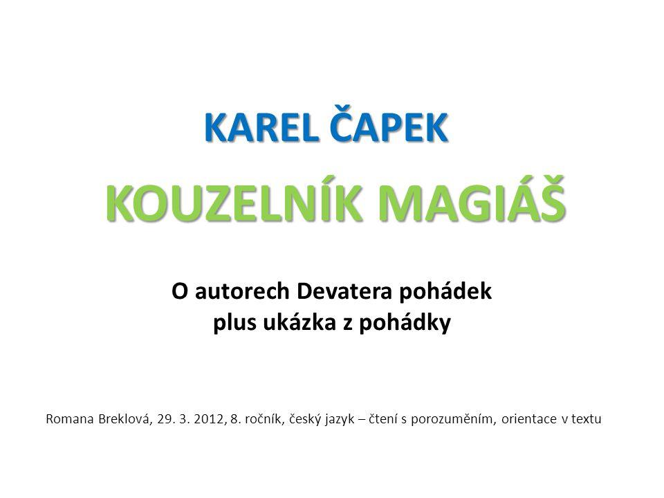 KAREL ČAPEK KOUZELNÍK MAGIÁŠ O autorech Devatera pohádek plus ukázka z pohádky Romana Breklová, 29.