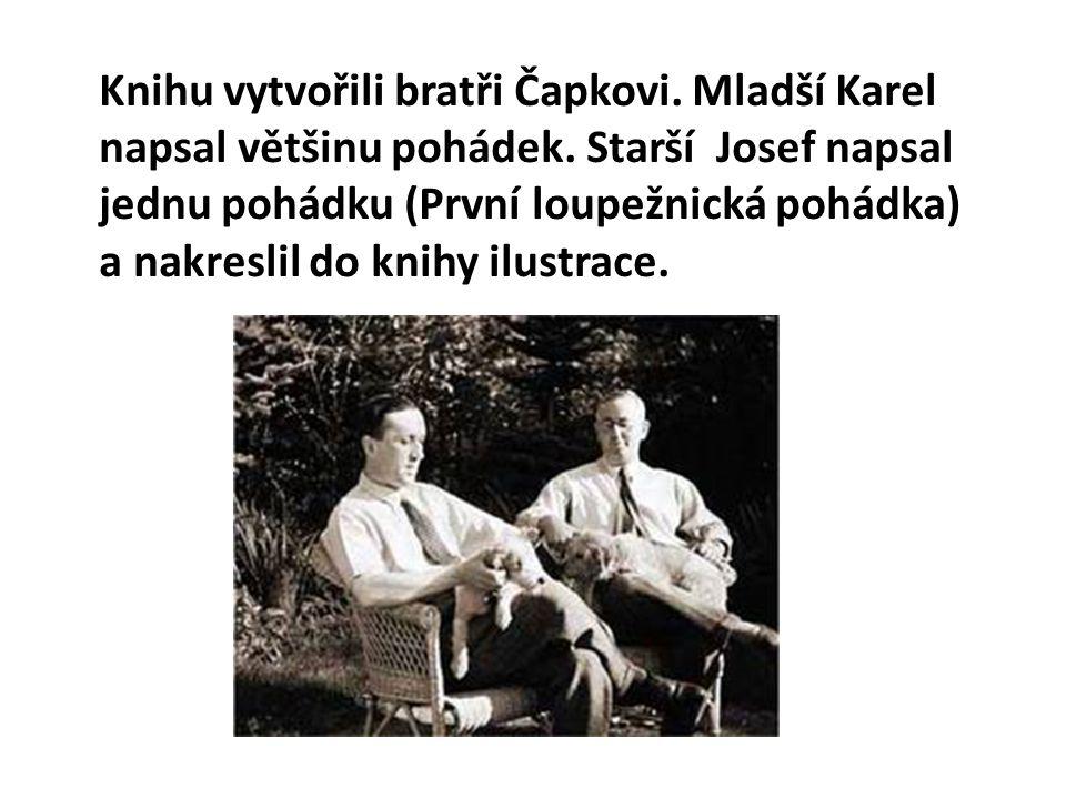 Knihu vytvořili bratři Čapkovi. Mladší Karel napsal většinu pohádek.