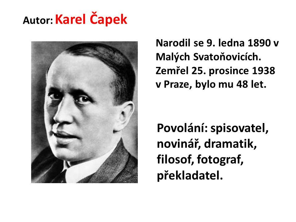 Autor: Karel Čapek Narodil se 9. ledna 1890 v Malých Svatoňovicích.