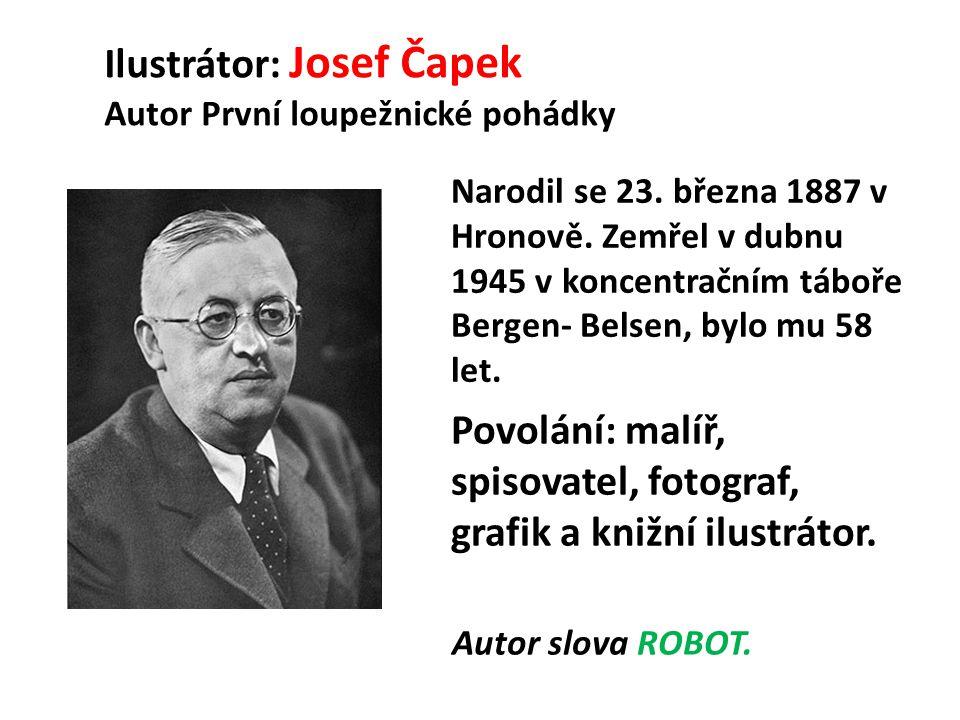 Ilustrátor: Josef Čapek Autor První loupežnické pohádky Narodil se 23.