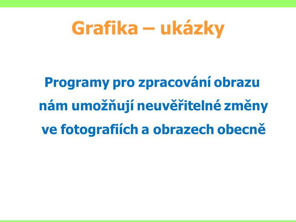 Grafika – ukázky Programy pro zpracování obrazu nám umožňují neuvěřitelné změny ve fotografiích a obrazech obecně