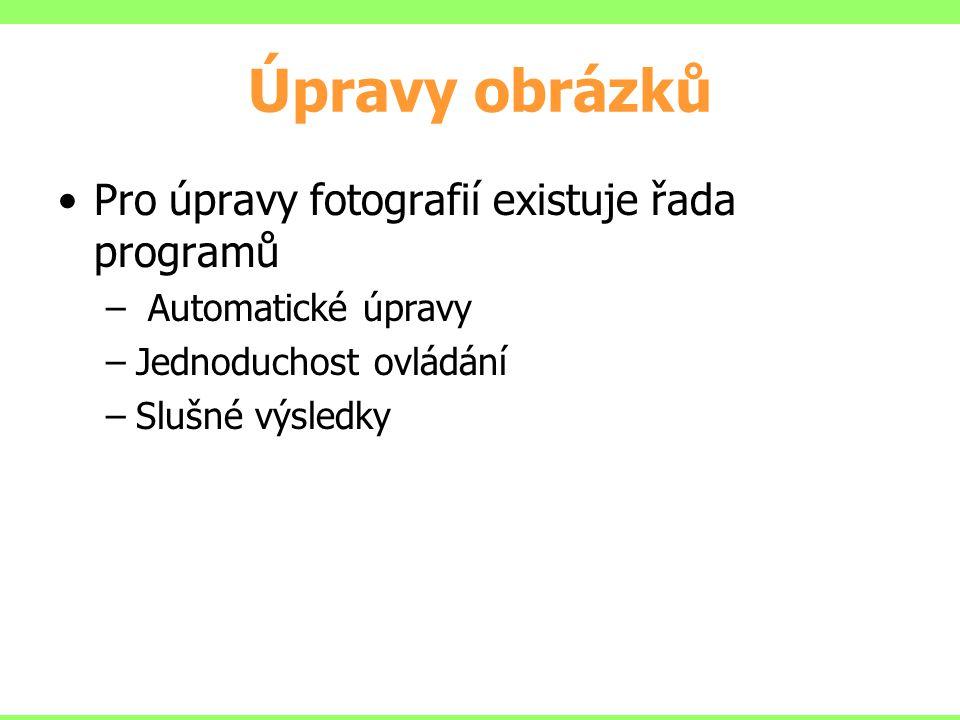 Úpravy obrázků Pro úpravy fotografií existuje řada programů – Automatické úpravy –Jednoduchost ovládání –Slušné výsledky