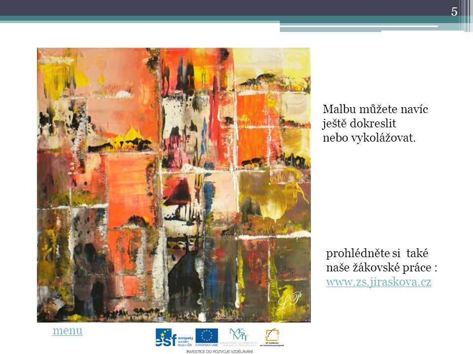 5 menu Malbu můžete navíc ještě dokreslit nebo vykolážovat. prohlédněte si také naše žákovské práce : www.zs.jiraskova.cz www.zs.jiraskova.cz LP