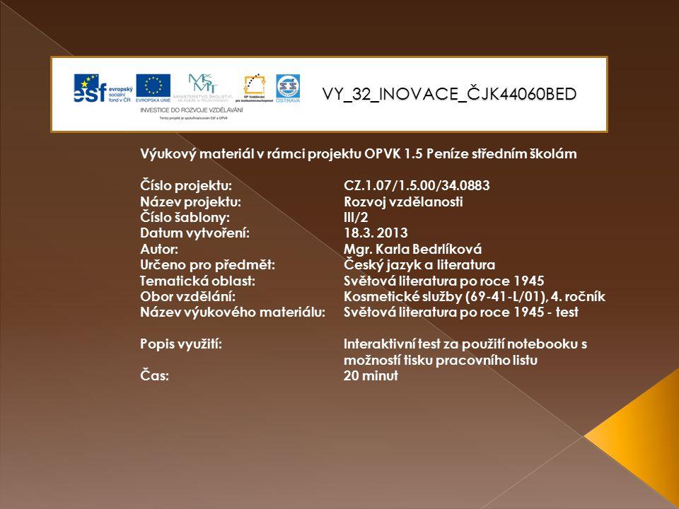 VY_32_INOVACE_ČJK44060BED Výukový materiál v rámci projektu OPVK 1.5 Peníze středním školám Číslo projektu:CZ.1.07/1.5.00/34.0883 Název projektu:Rozvoj vzdělanosti Číslo šablony: III/2 Datum vytvoření:18.3.