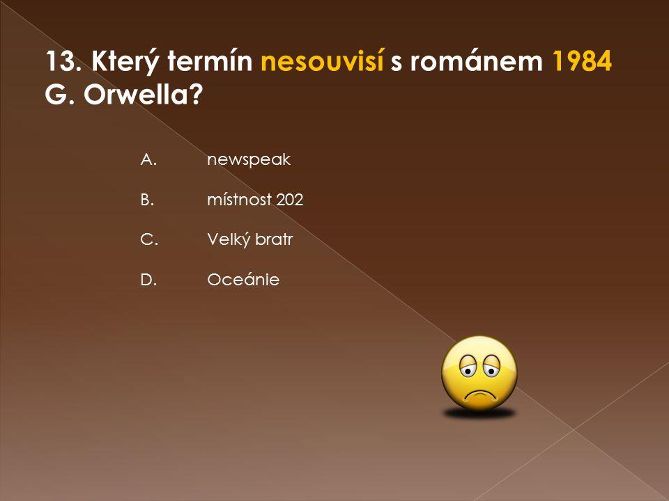 13. Který termín nesouvisí s románem 1984 G. Orwella.
