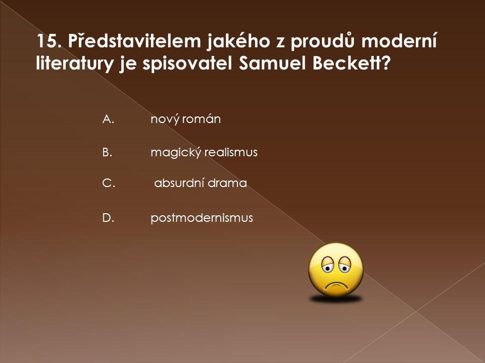 15. Představitelem jakého z proudů moderní literatury je spisovatel Samuel Beckett.