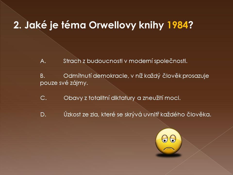 2. Jaké je téma Orwellovy knihy 1984. A.Strach z budoucnosti v moderní společnosti.