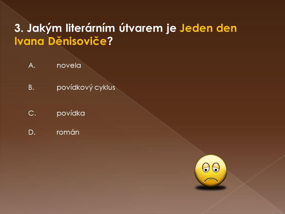 3. Jakým literárním útvarem je Jeden den Ivana Děnisoviče.
