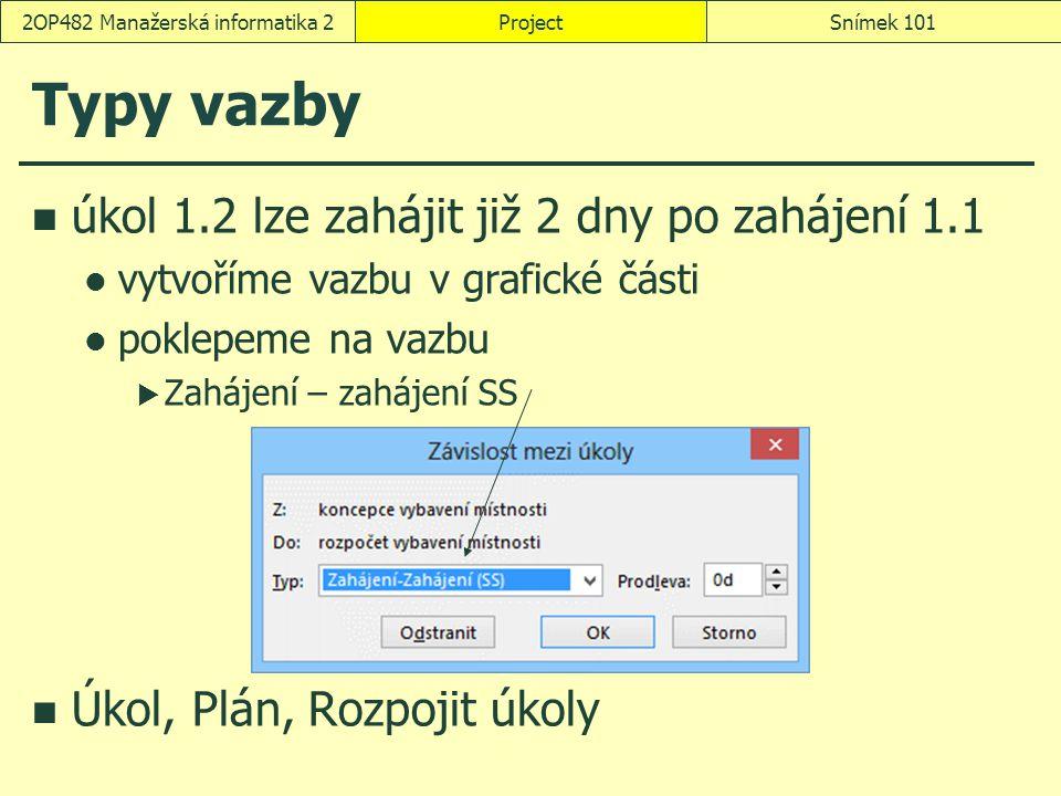Typy vazby úkol 1.2 lze zahájit již 2 dny po zahájení 1.1 vytvoříme vazbu v grafické části poklepeme na vazbu  Zahájení – zahájení SS Úkol, Plán, Roz