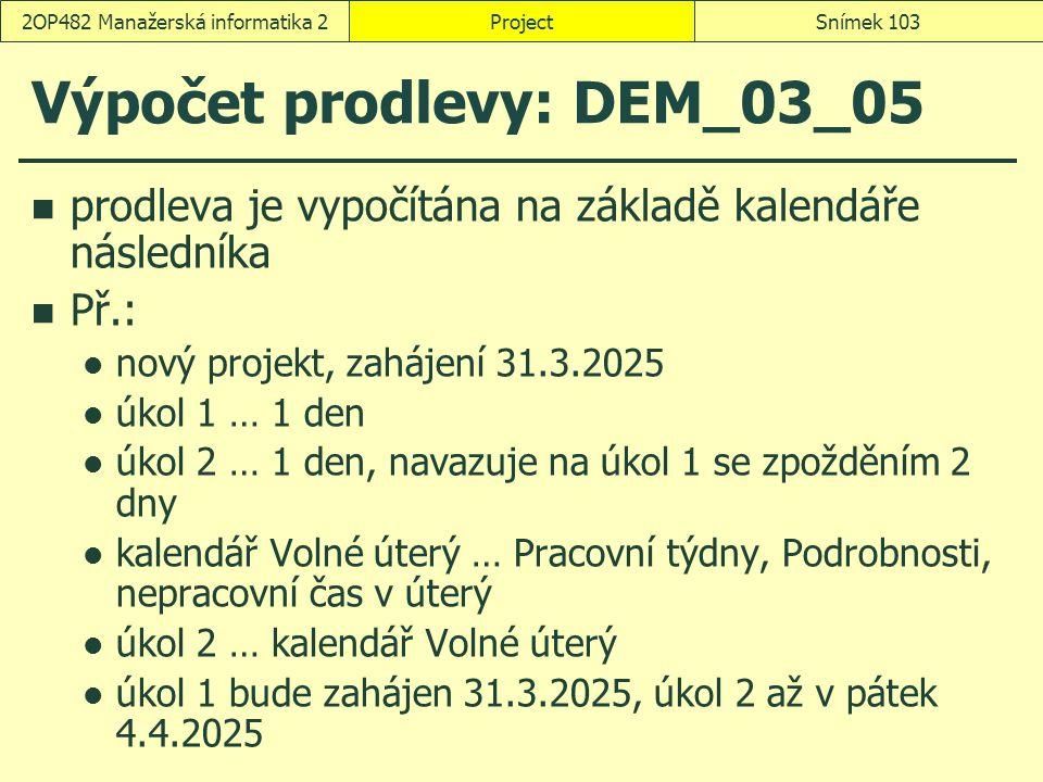 Výpočet prodlevy: DEM_03_05 prodleva je vypočítána na základě kalendáře následníka Př.: nový projekt, zahájení 31.3.2025 úkol 1 … 1 den úkol 2 … 1 den