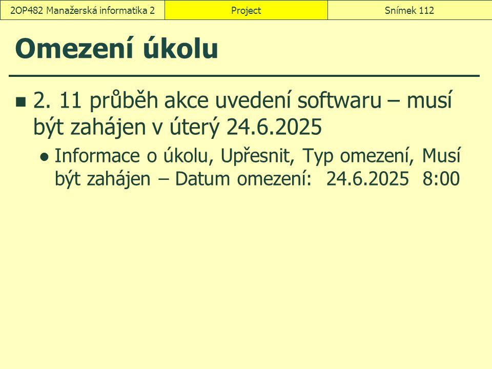 Omezení úkolu 2. 11 průběh akce uvedení softwaru – musí být zahájen v úterý 24.6.2025 Informace o úkolu, Upřesnit, Typ omezení, Musí být zahájen – Dat