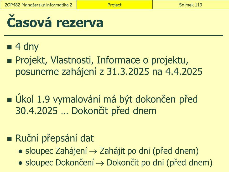 Časová rezerva 4 dny Projekt, Vlastnosti, Informace o projektu, posuneme zahájení z 31.3.2025 na 4.4.2025 Úkol 1.9 vymalování má být dokončen před 30.