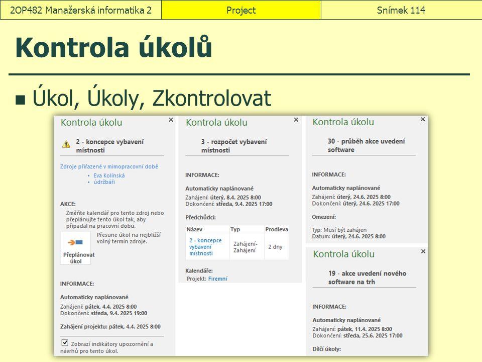 Kontrola úkolů Úkol, Úkoly, Zkontrolovat ProjectSnímek 1142OP482 Manažerská informatika 2