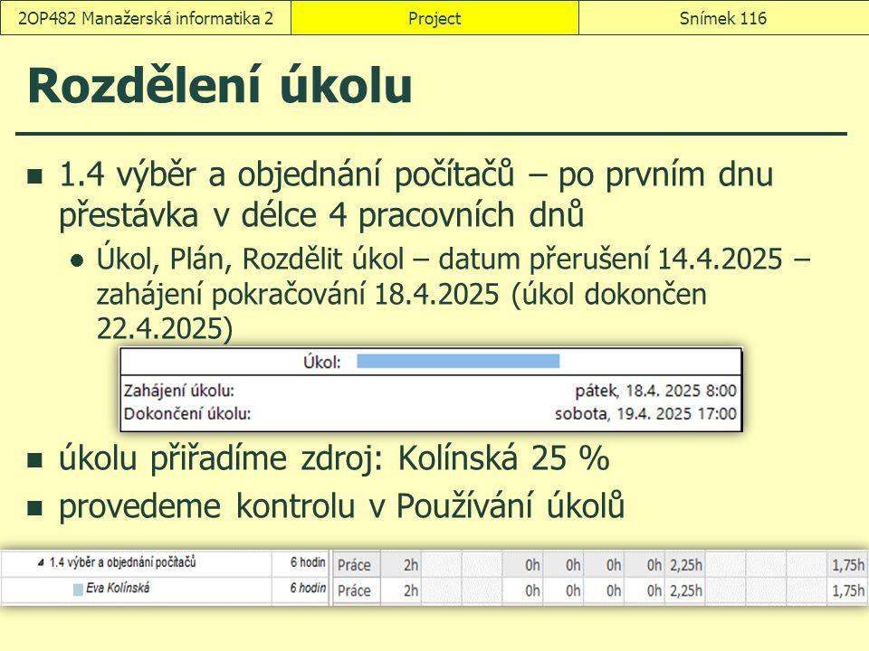 Rozdělení úkolu 1.4 výběr a objednání počítačů – po prvním dnu přestávka v délce 4 pracovních dnů Úkol, Plán, Rozdělit úkol – datum přerušení 14.4.202
