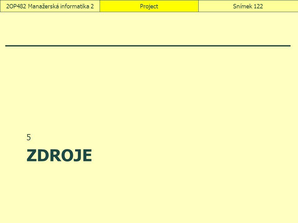 ZDROJE 5 ProjectSnímek 1222OP482 Manažerská informatika 2