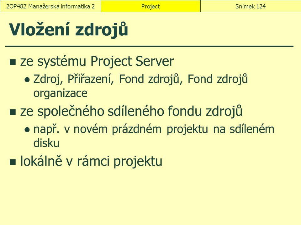 Vložení zdrojů ze systému Project Server Zdroj, Přiřazení, Fond zdrojů, Fond zdrojů organizace ze společného sdíleného fondu zdrojů např. v novém práz