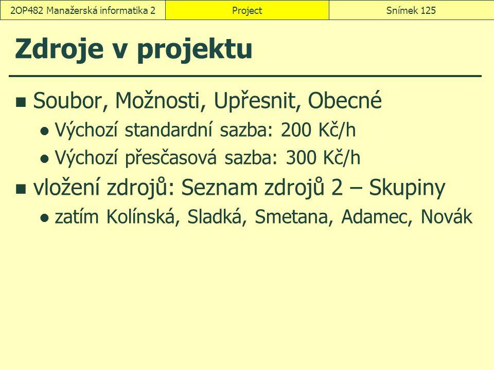 Zdroje v projektu Soubor, Možnosti, Upřesnit, Obecné Výchozí standardní sazba: 200 Kč/h Výchozí přesčasová sazba: 300 Kč/h vložení zdrojů: Seznam zdro