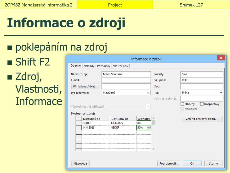 Informace o zdroji poklepáním na zdroj Shift F2 Zdroj, Vlastnosti, Informace ProjectSnímek 1272OP482 Manažerská informatika 2