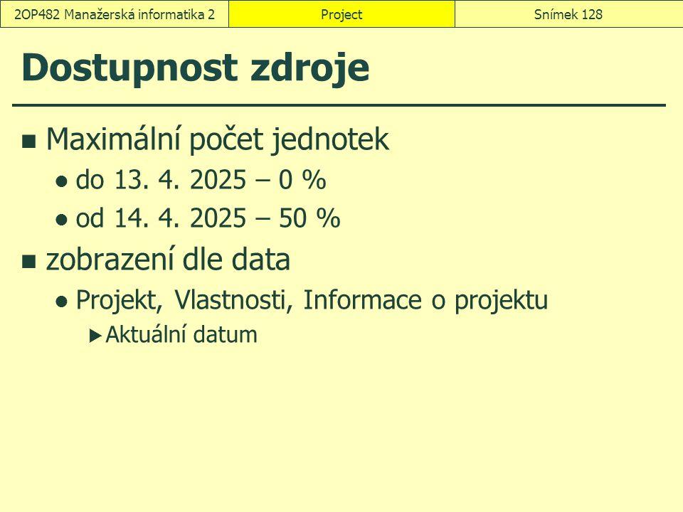Dostupnost zdroje Maximální počet jednotek do 13. 4. 2025 – 0 % od 14. 4. 2025 – 50 % zobrazení dle data Projekt, Vlastnosti, Informace o projektu  A