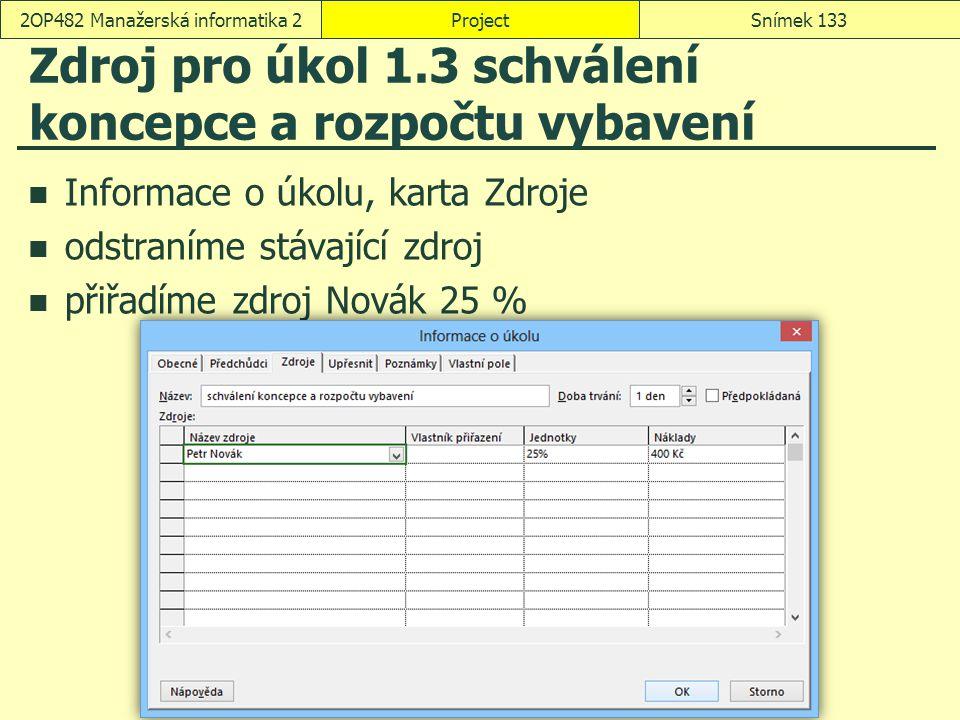 Zdroj pro úkol 1.3 schválení koncepce a rozpočtu vybavení Informace o úkolu, karta Zdroje odstraníme stávající zdroj přiřadíme zdroj Novák 25 % Projec