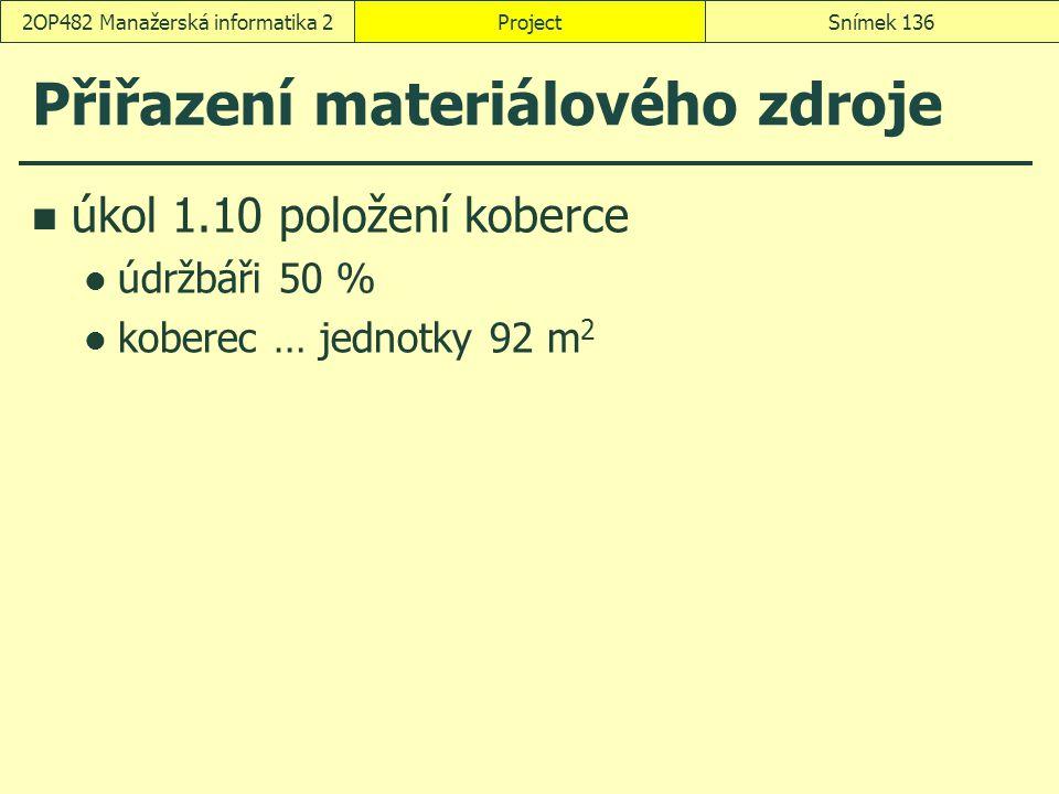 Přiřazení materiálového zdroje úkol 1.10 položení koberce údržbáři 50 % koberec … jednotky 92 m 2 ProjectSnímek 1362OP482 Manažerská informatika 2