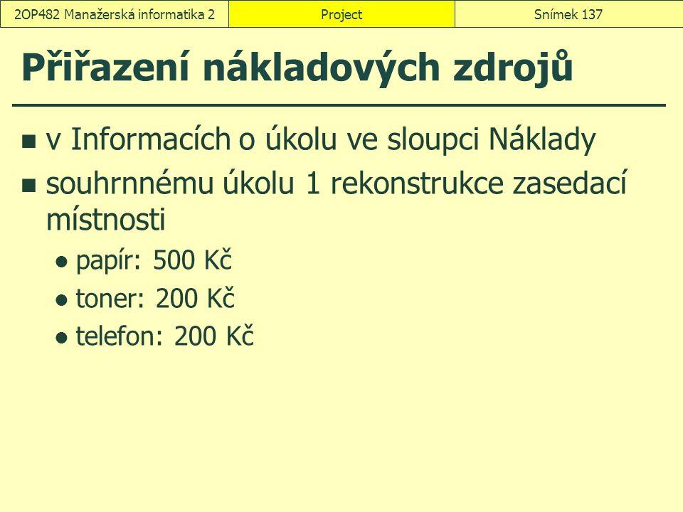 Přiřazení nákladových zdrojů v Informacích o úkolu ve sloupci Náklady souhrnnému úkolu 1 rekonstrukce zasedací místnosti papír: 500 Kč toner: 200 Kč t