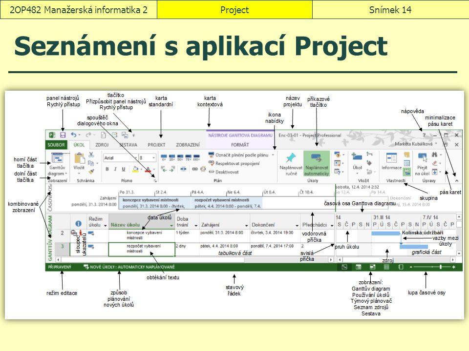 ProjectSnímek 142OP482 Manažerská informatika 2 Seznámení s aplikací Project