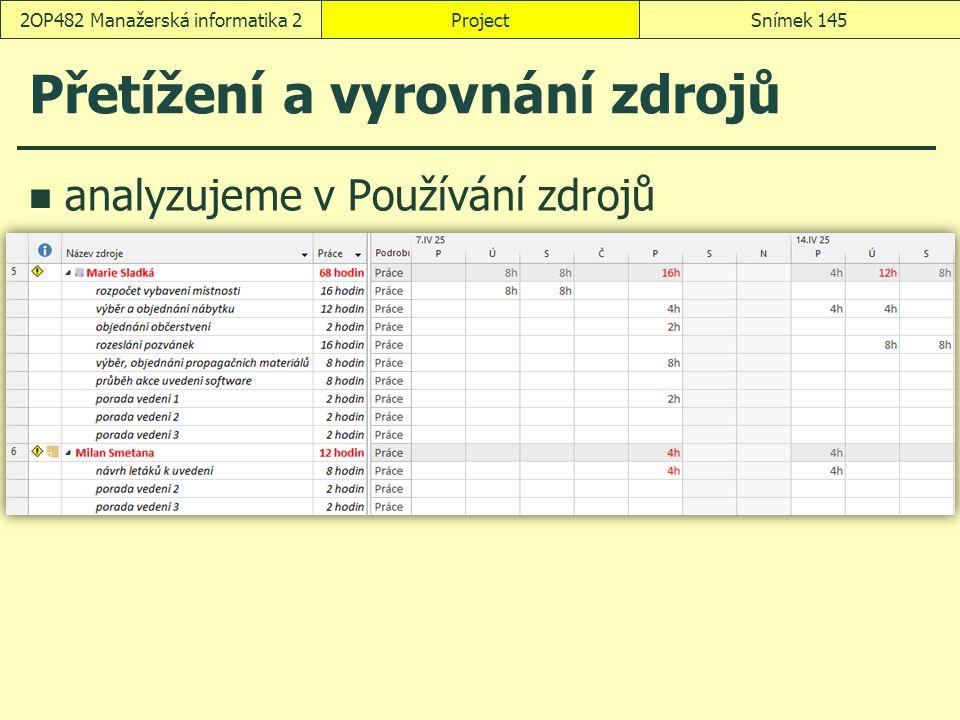 Přetížení a vyrovnání zdrojů analyzujeme v Používání zdrojů ProjectSnímek 1452OP482 Manažerská informatika 2
