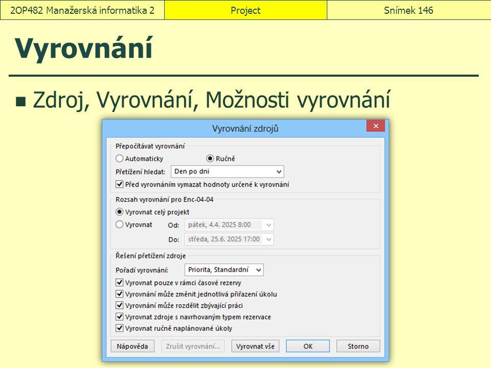 Vyrovnání Zdroj, Vyrovnání, Možnosti vyrovnání ProjectSnímek 1462OP482 Manažerská informatika 2