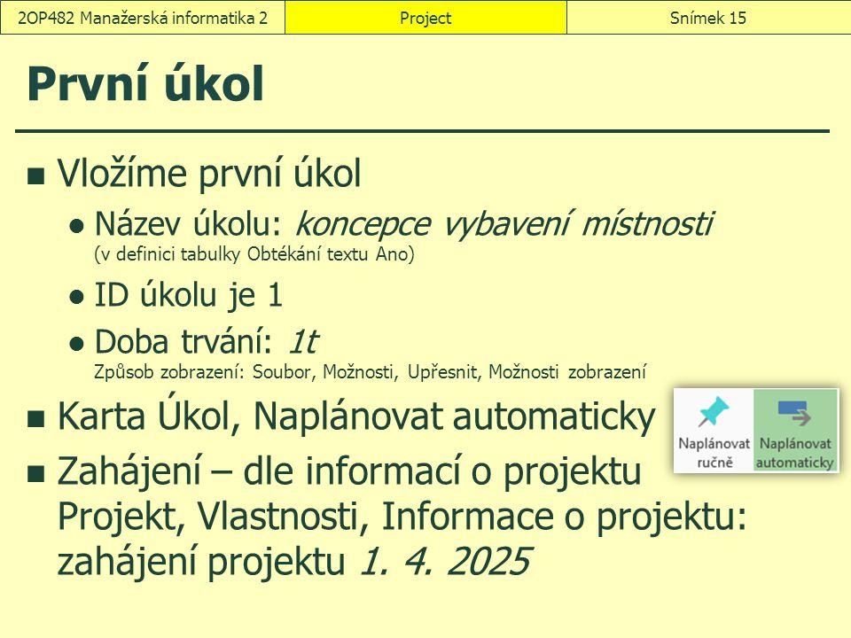 První úkol Vložíme první úkol Název úkolu: koncepce vybavení místnosti (v definici tabulky Obtékání textu Ano) ID úkolu je 1 Doba trvání: 1t Způsob zo