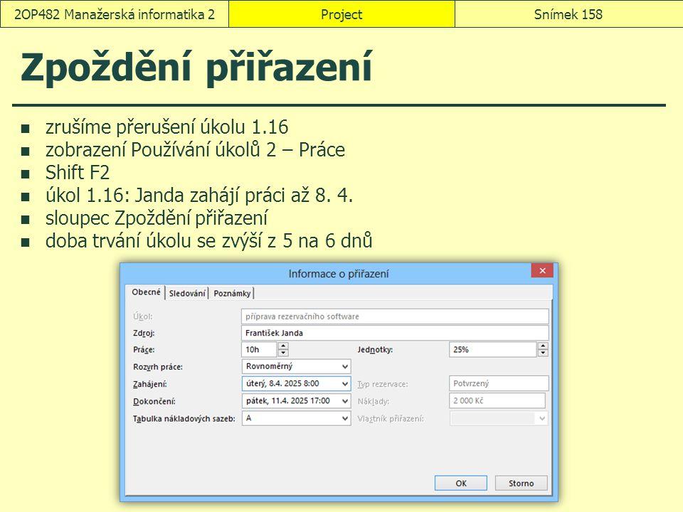 ProjectSnímek 1582OP482 Manažerská informatika 2 Zpoždění přiřazení zrušíme přerušení úkolu 1.16 zobrazení Používání úkolů 2 – Práce Shift F2 úkol 1.1