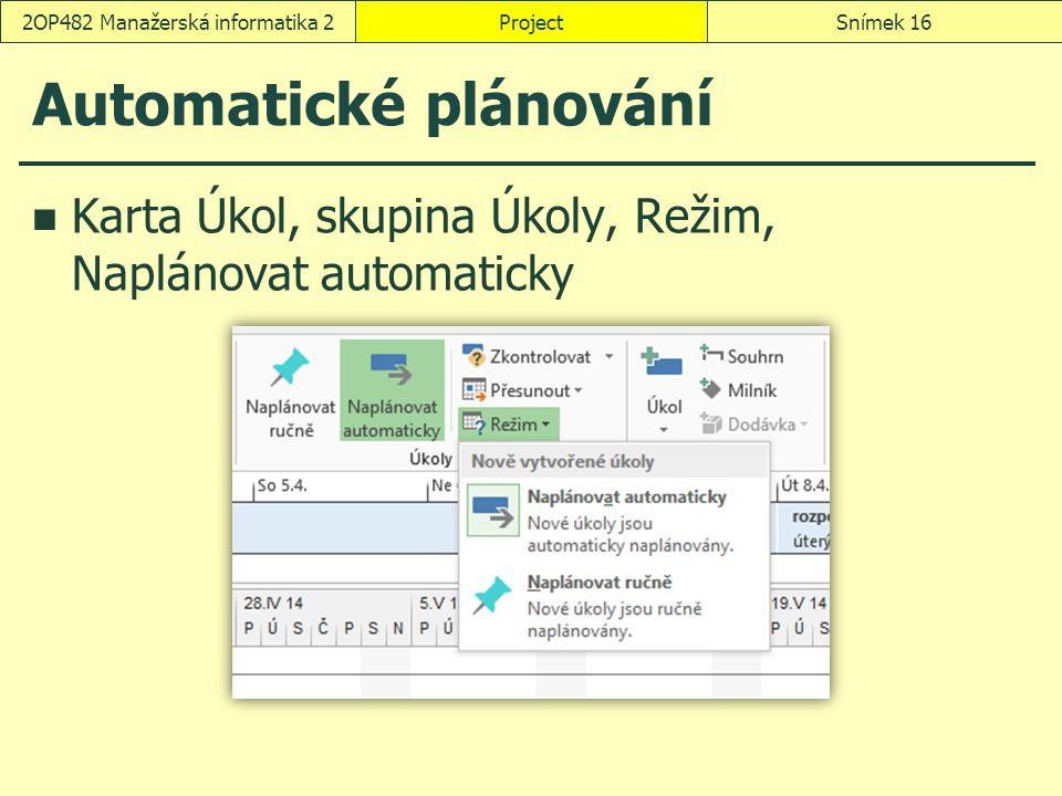 Automatické plánování Karta Úkol, skupina Úkoly, Režim, Naplánovat automaticky ProjectSnímek 162OP482 Manažerská informatika 2
